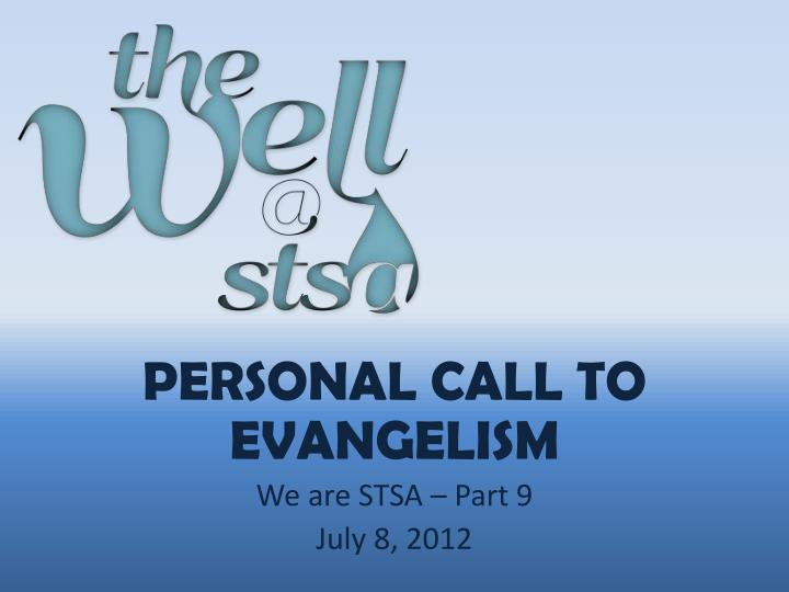 personal call to evangelism we are stsa part 9 july 8 2012 n.