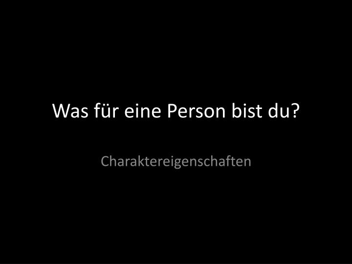 Was f r eine person bist du