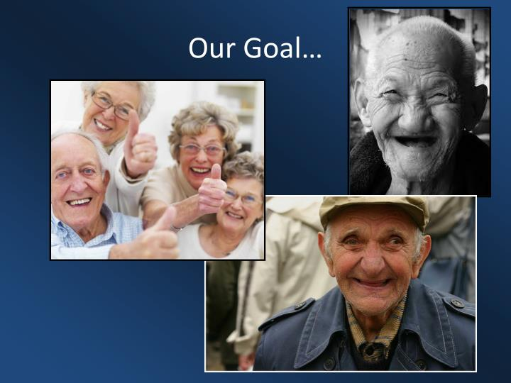 Our Goal…
