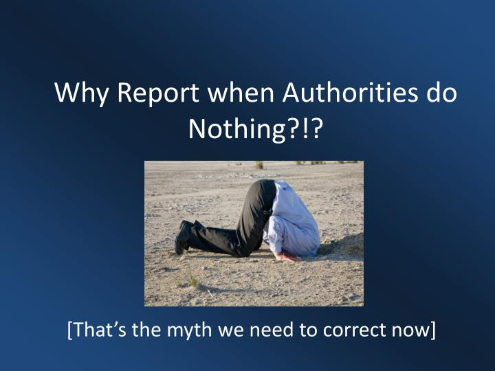 Why Report when Authorities do Nothing?!?