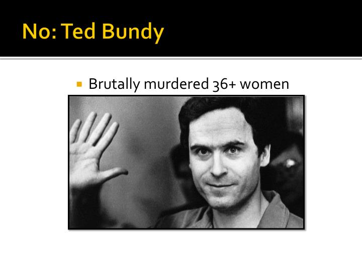No: Ted Bundy