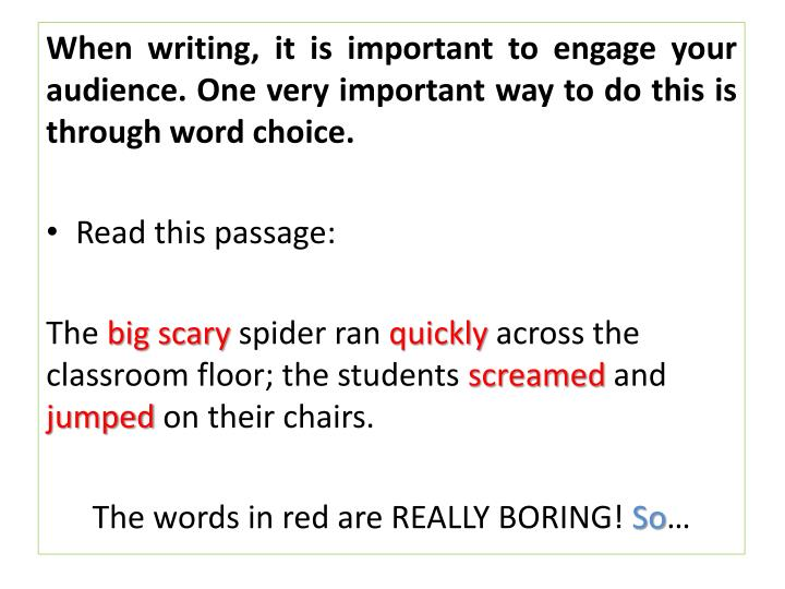 When writing, it is important to engage your audience. One very important way to do this is through ...