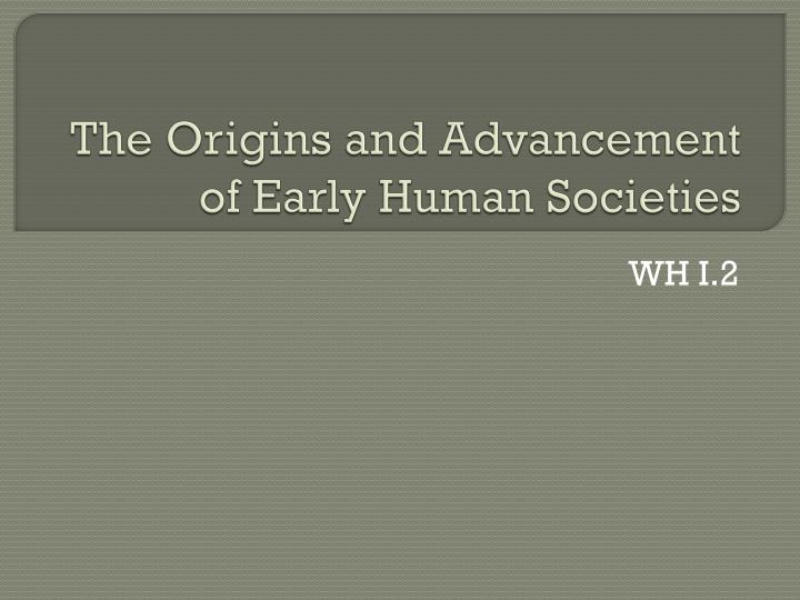 the origins and advancement of early human societies n.