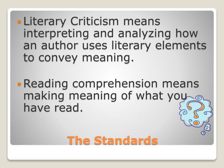 Literary Criticism means interpreting and analyzing how an author uses literary elements to convey meaning.