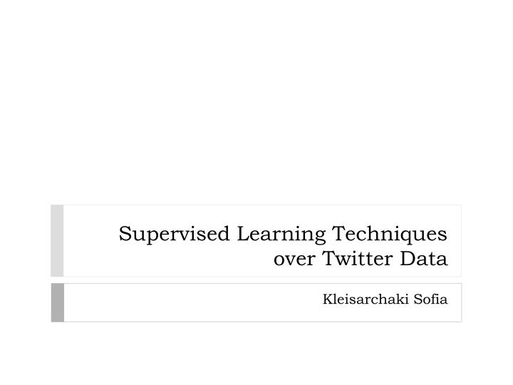 supervised learning techniques over twitter data n.