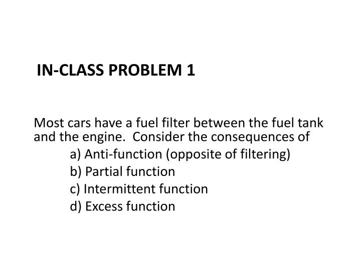 Most cars have a fuel filter between the fuel tank and the engine.  Consider the consequences of