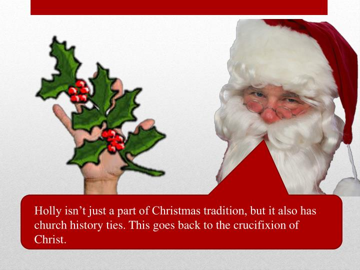 Holly isn't just a part of Christmas tradition, but it also has church history ties. This goes bac...