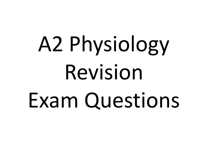 a2 physiology revision exam questions n.