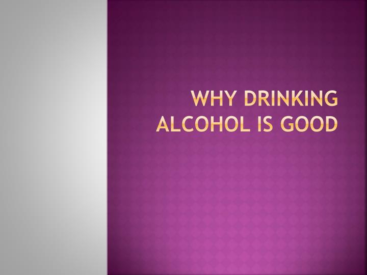 why drinking alcohol is good
