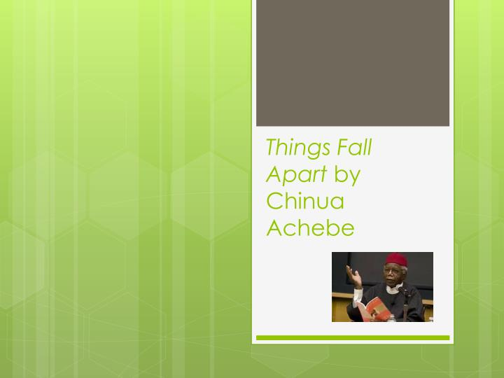 a literary analysis of things fall apart by chinua achebe Chinua achebe was a genius things fall apart: chinua achebe and nigeria more achebe: father of african literature.