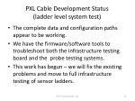 pxl cable development status ladder level system test1