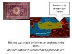this rug was made by armenian orphans in the 1920s any ideas about it s connection to genocide yet