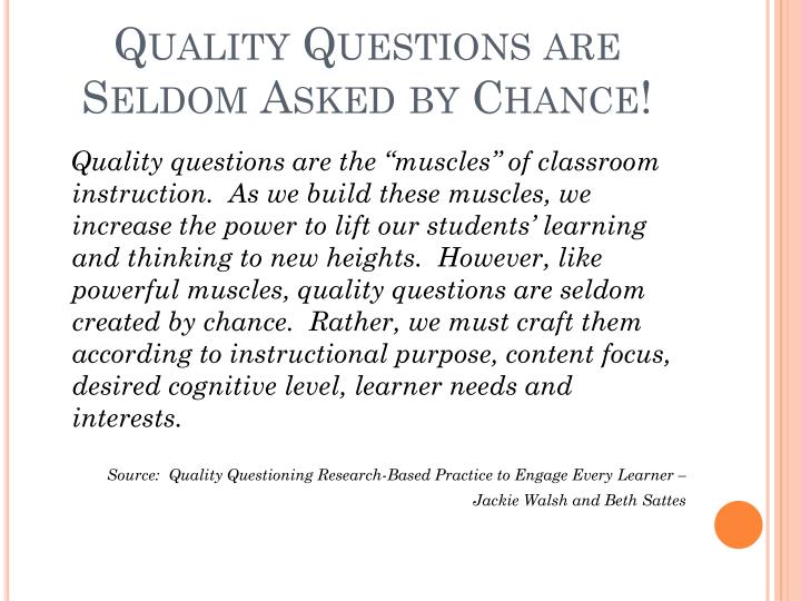 Quality Questions are Seldom Asked by Chance!