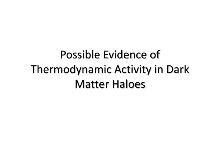 possible evidence of thermodynamic activity in dark matter haloes n.