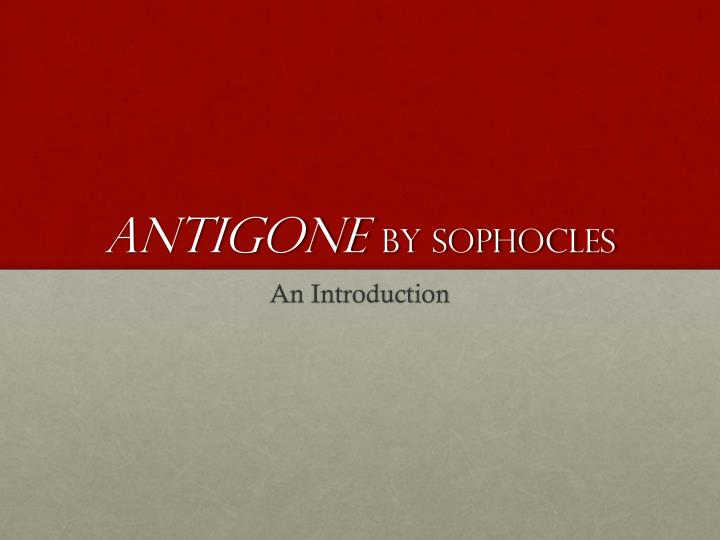 evaluating the feminism of antigone in sophocles antigone Antigone (/ænˈtɪɡəni/ ann-tig-ə-nee ancient greek: ἀντιγόνη) is a tragedy by sophocles written in or before 441 bc of the three theban plays antigone is the third in order of the events depicted in the plays, but it is the first that was written[1] the play expands on the theban legend that predates it, and it picks up where.