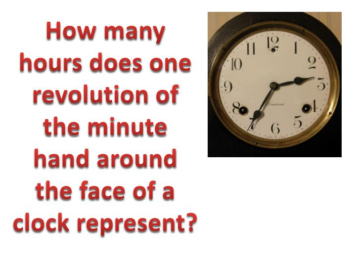 How many hours does one revolution of the minute hand around the face of a clock represent?