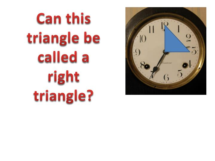 Can this triangle be called a right triangle?