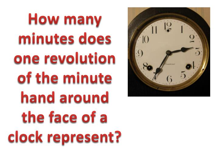 How many minutes does one revolution of the minute hand around the face of a clock represent?