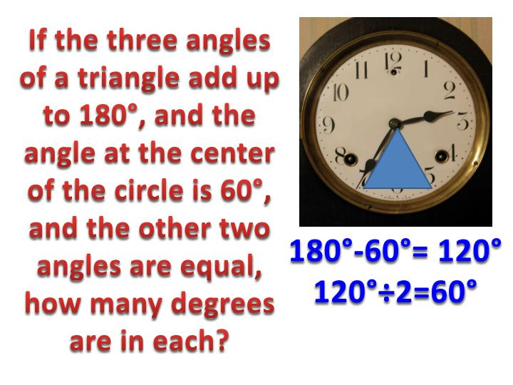 If the three angles of a triangle add up to 180°, and the angle at the center of the circle is 60°, and the other two angles are equal, how many degrees are in each?
