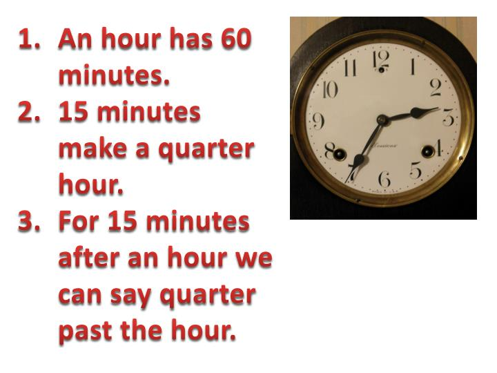 An hour has 60 minutes.