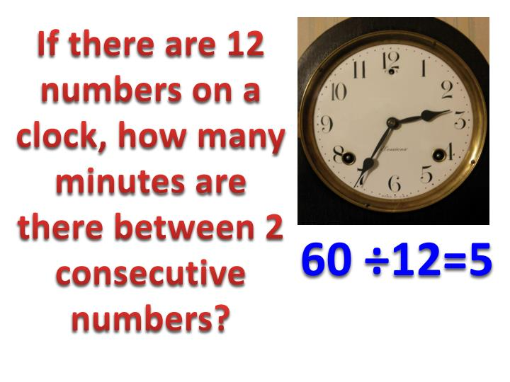 If there are 12 numbers on a clock, how many minutes are there between 2 consecutive numbers?