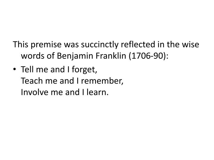 This premise was succinctly reflected in the wise words of Benjamin Franklin (1706-90):