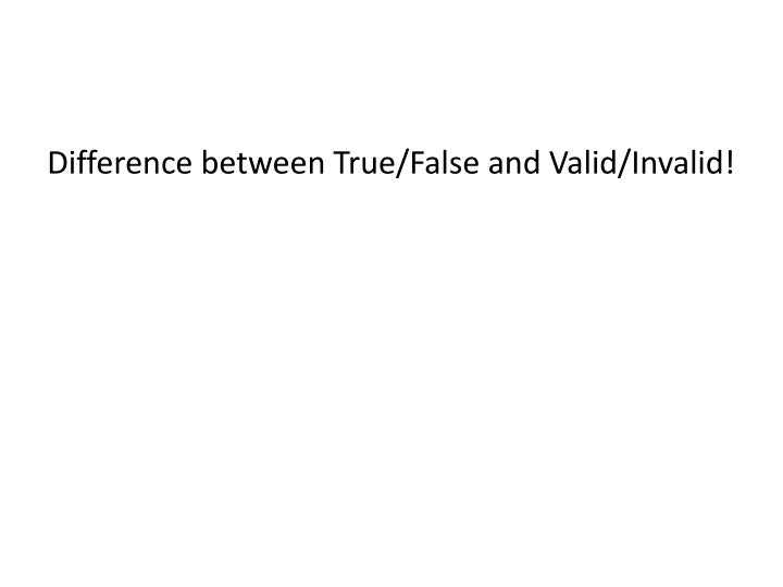 Difference between True/False and Valid/Invalid!