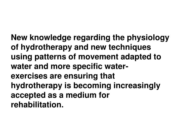 New knowledge regarding the physiology of hydrotherapy and new techniques using patterns of movement...