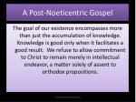 a post noeticentric gospel
