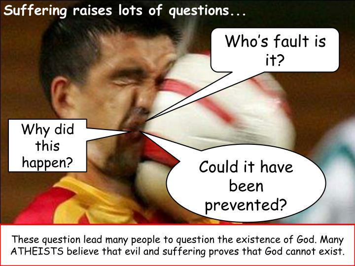 Suffering raises lots of