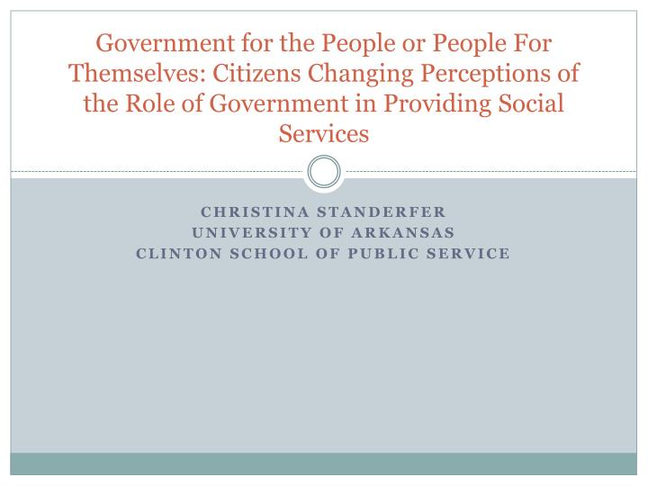Government for the People or People For Themselves: Citizens Changing Perceptions of the Role of Gov...