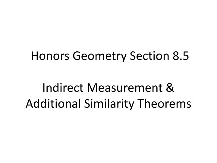 honors geometry section 8 5 indirect measurement additional similarity theorems n.