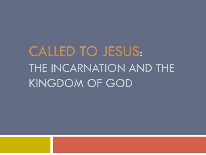called to jesus the incarnation and the kingdom of god n.