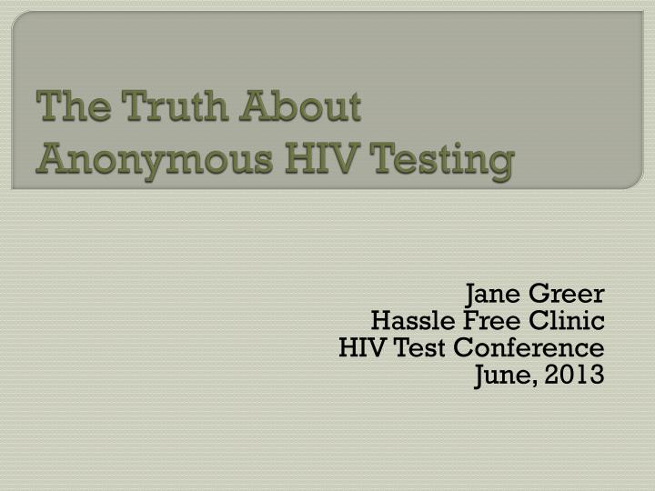 The truth about anonymous hiv testing