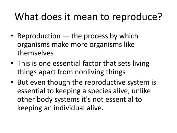 What does it mean to reproduce