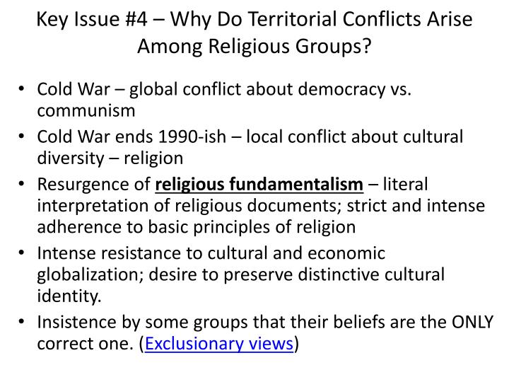 why do territorial conflicts arise among religious groups Chapter 6: religion key issue 4: why do territorial conflicts arise among religious groups rubenstein 1 define fundamentalism: 2 fundamentalism is increasing in the world today and its growth contributes to.