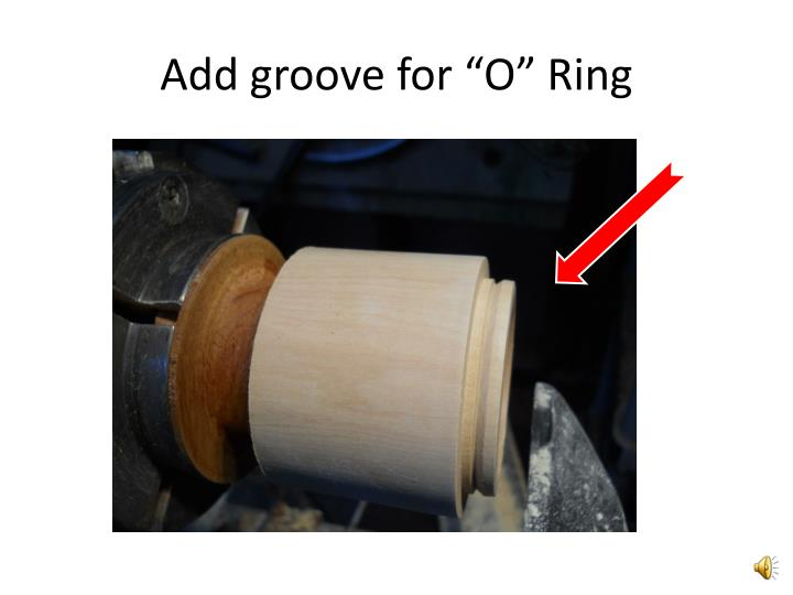 "Add groove for ""O"" Ring"