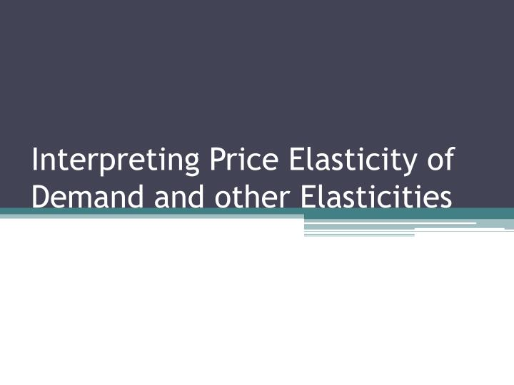 interpreting price elasticity of demand and other elasticities n.