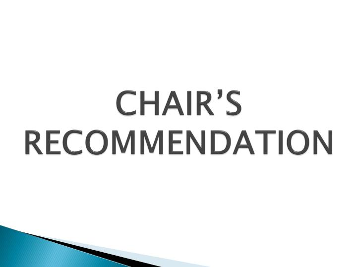 CHAIR'S RECOMMENDATION