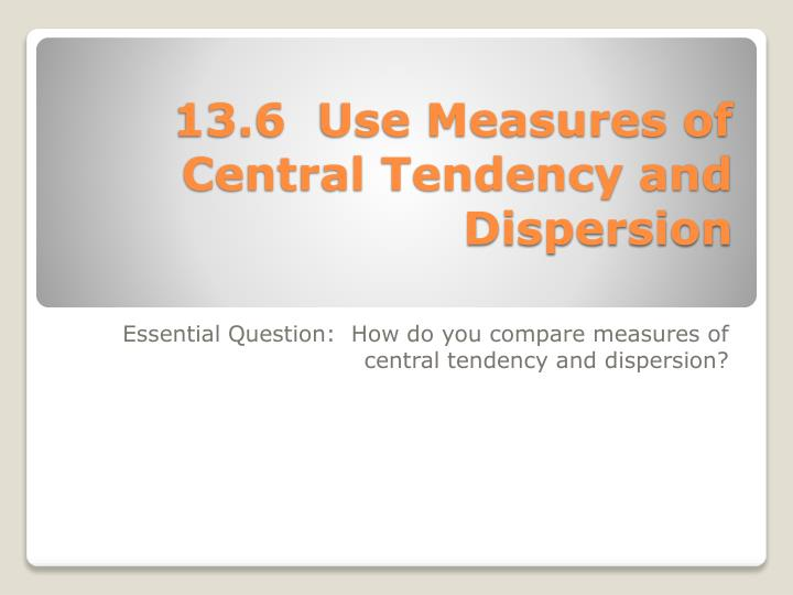13 6 use measures of central tendency and dispersion n.