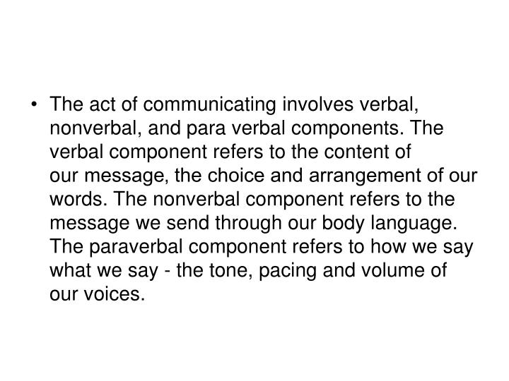 The act of communicating involves verbal, nonverbal, and