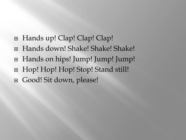 Hands up! Clap! Clap! Clap!