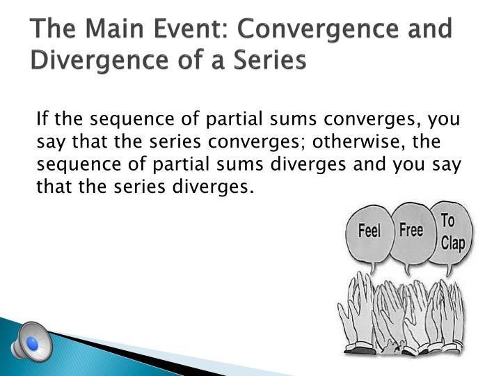 The Main Event: Convergence and Divergence of a Series
