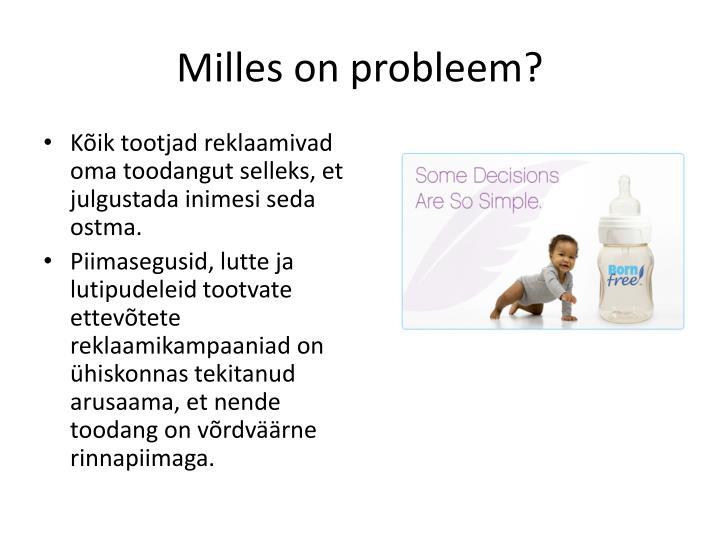 Milles on probleem?