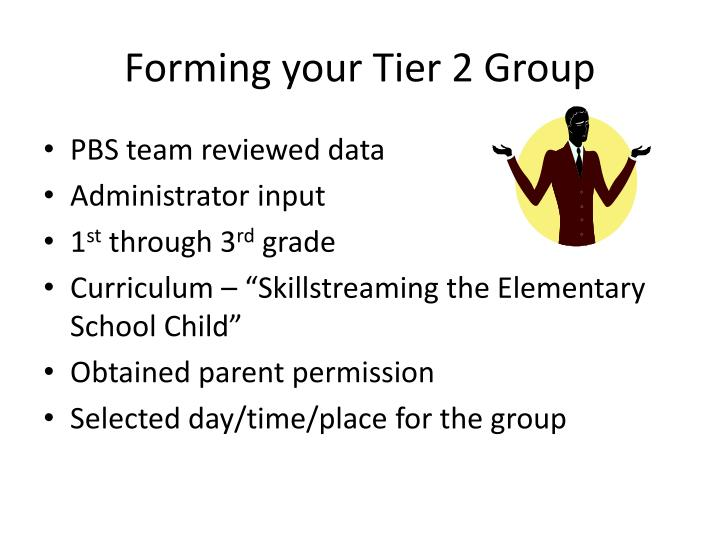Forming your tier 2 group