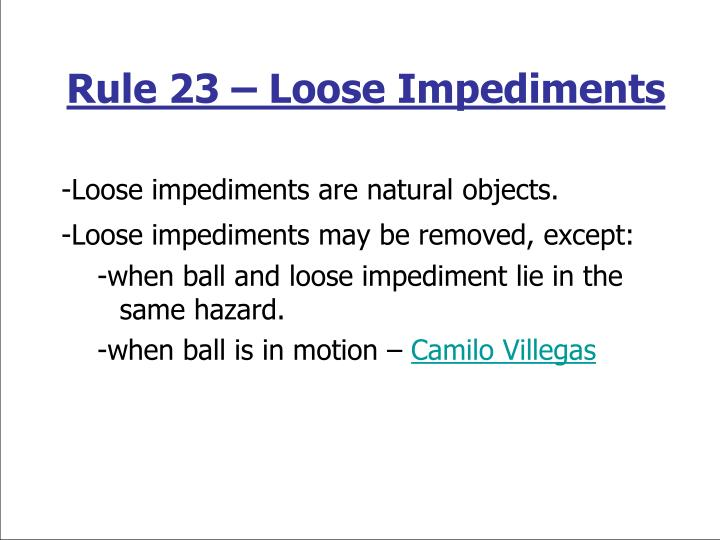 Rule 23 – Loose Impediments