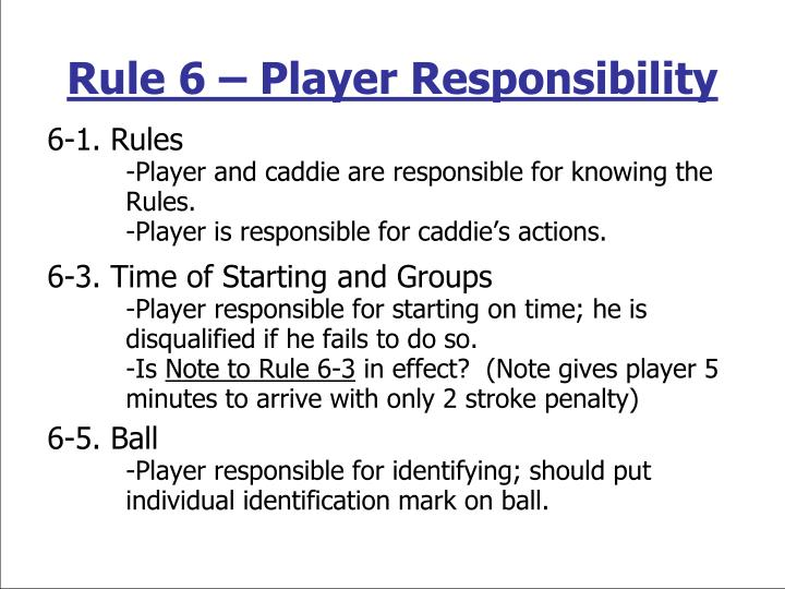 Rule 6 – Player Responsibility