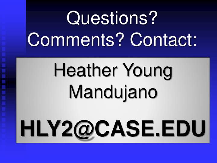 Questions? Comments? Contact: