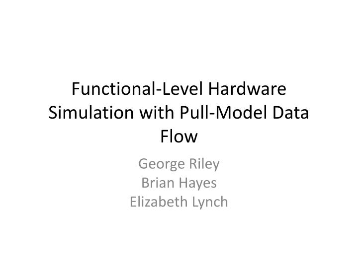 functional level hardware simulation with pull model data flow n.