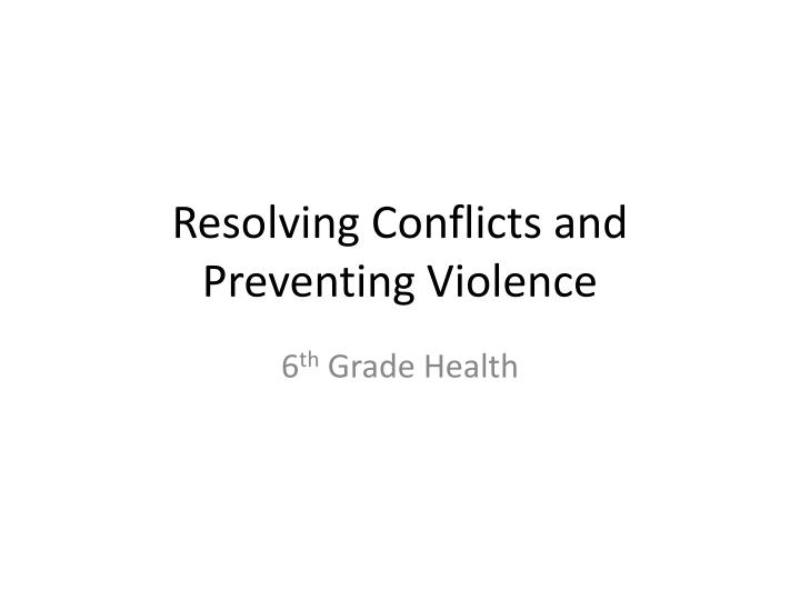 Resolving conflicts and preventing violence